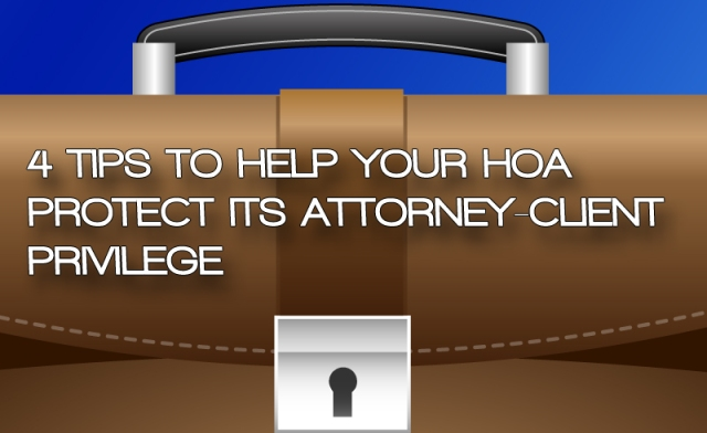 4 Tips to help your HOA protect its Attorney-Client