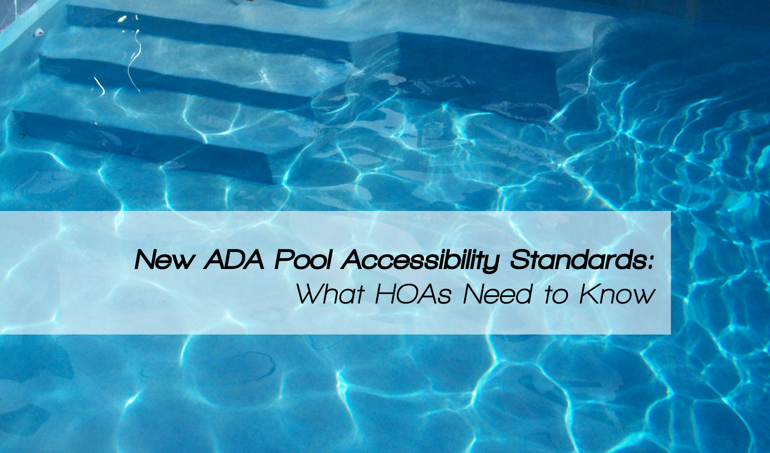New ADA Pool Accessibility Standards: What HOAs Need to Know  – Article by Molly Foley-Healy