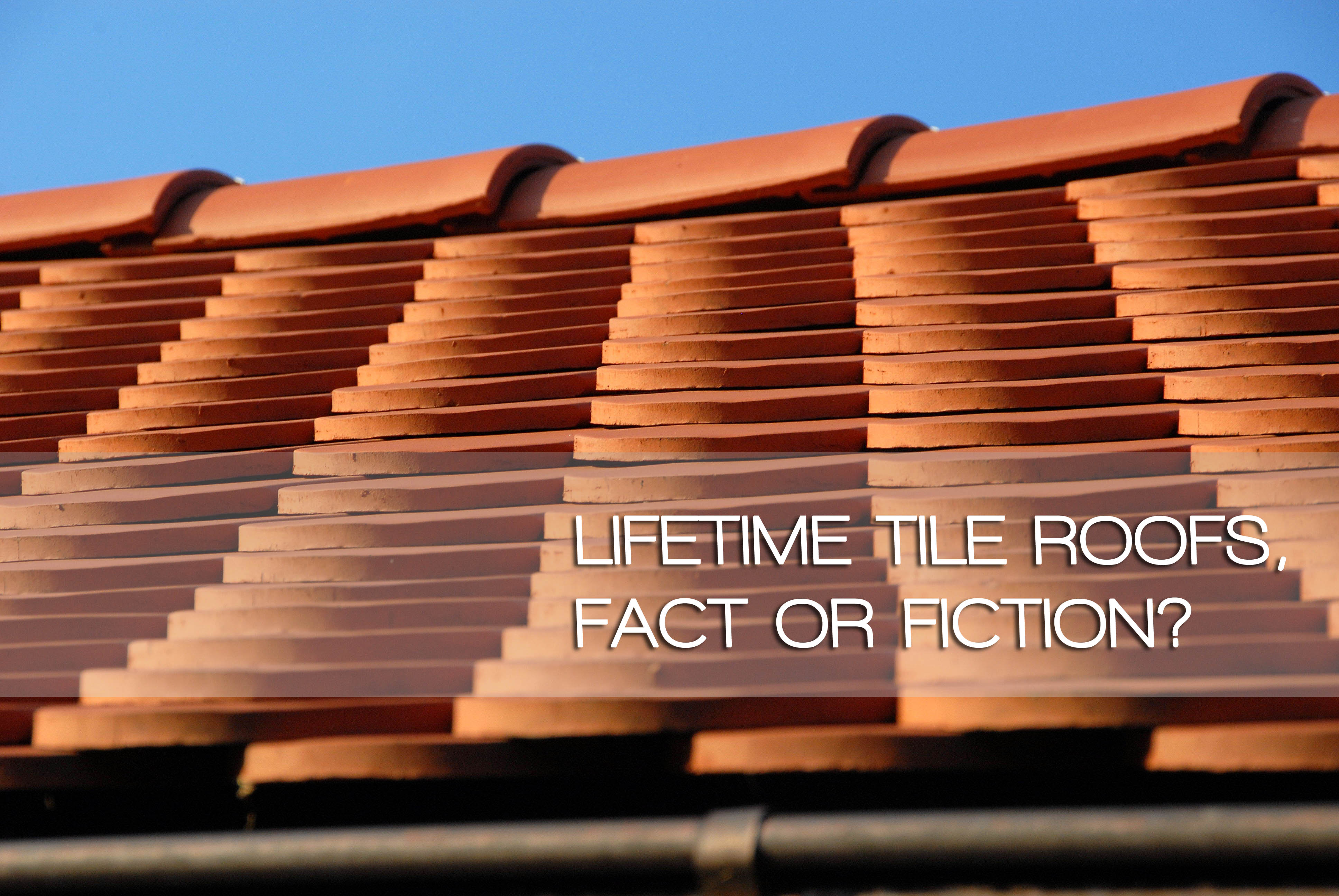 LIFETIME TILE ROOFS, FACT OR FICTION? U2013 Article By Carl A. Brown, RCI, RRO  | Amber Property Management