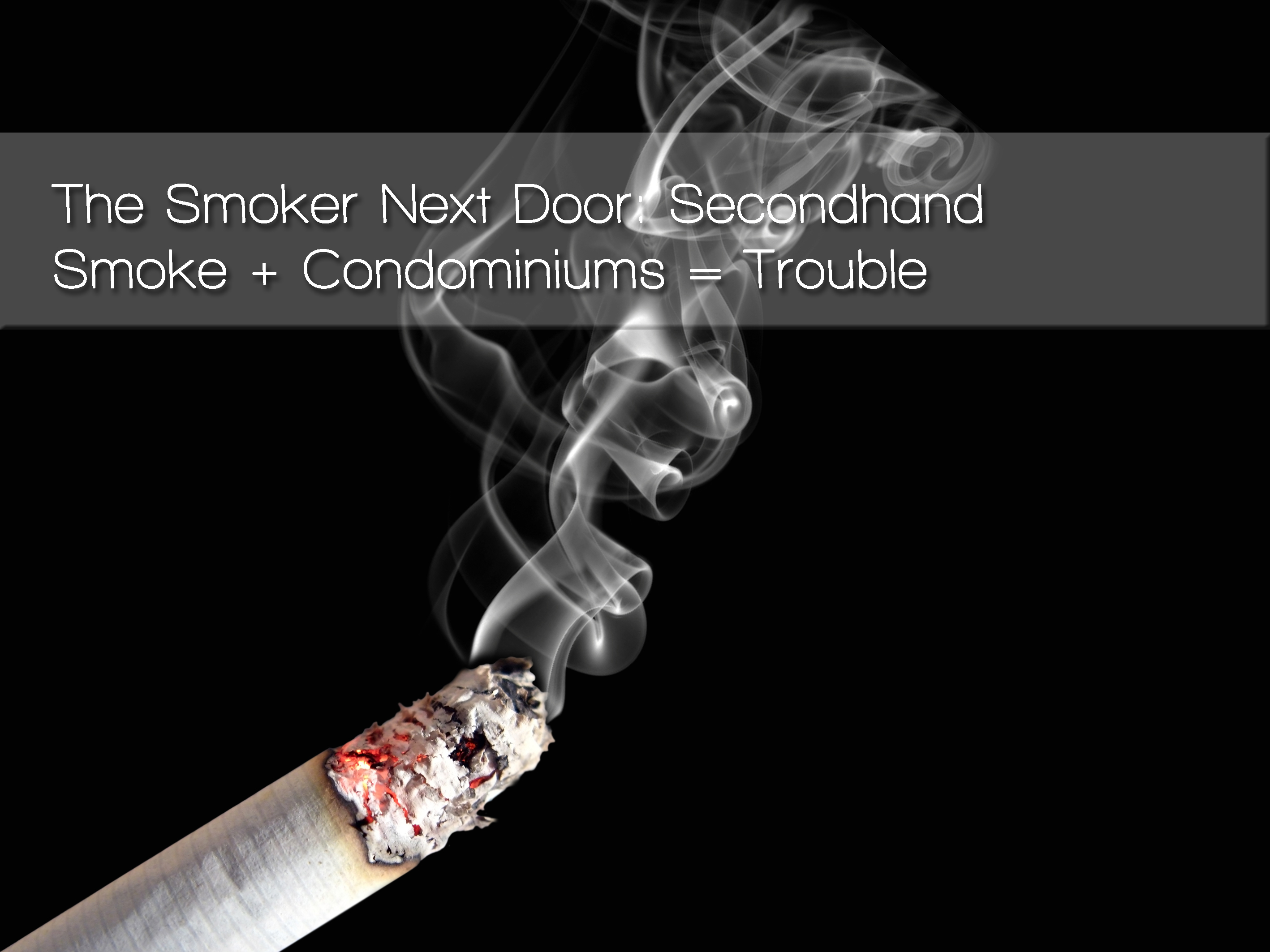 The Smoker Next Door: Secondhand Smoke + Condominiums = Trouble – Article by David C. Swedelson, Esq., Condo and HOA Attorney
