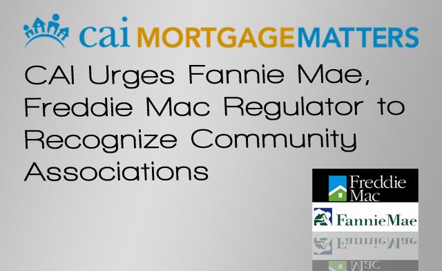 CAI Urges Fannie Mae, Freddie Mac Regulator to Recognize Community Associations